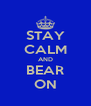 STAY CALM AND BEAR ON - Personalised Poster A4 size