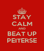 STAY CALM AND BEAT UP PEITERSE - Personalised Poster A4 size