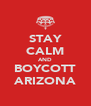 STAY CALM AND BOYCOTT ARIZONA - Personalised Poster A4 size