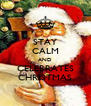 STAY CALM AND CELEBRATES CHRISTMAS - Personalised Poster A4 size