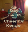 Stay CALM AND Cheer On Kenzie  - Personalised Poster A4 size