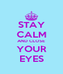 STAY CALM AND CLOSE YOUR EYES - Personalised Poster A4 size