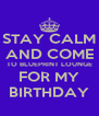 STAY CALM AND COME TO BLUEPRINT LOUNGE FOR MY BIRTHDAY - Personalised Poster A4 size