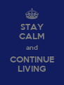STAY CALM and CONTINUE LIVING - Personalised Poster A4 size