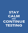 STAY CALM AND CONTINUE TESTING - Personalised Poster A4 size