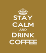 STAY CALM AND DRINK COFFEE - Personalised Poster A4 size