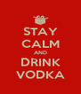 STAY CALM AND DRINK VODKA - Personalised Poster A4 size
