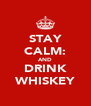 STAY CALM: AND DRINK WHISKEY - Personalised Poster A4 size