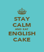 STAY CALM AND EAT ENGLISH CAKE - Personalised Poster A4 size