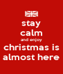 stay calm and enjoy christmas is almost here - Personalised Poster A4 size