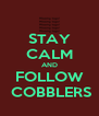 STAY CALM AND FOLLOW  COBBLERS - Personalised Poster A4 size
