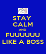 STAY  CALM AND  FUUUUUU LIKE A BOSS - Personalised Poster A4 size