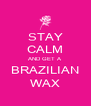 STAY CALM AND GET A BRAZILIAN WAX - Personalised Poster A4 size