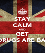 STAY CALM AND GET HIGH... JK DRUGS ARE BAD FOR YOU - Personalised Poster A4 size