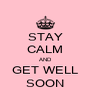 STAY CALM AND GET WELL SOON - Personalised Poster A4 size