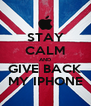 STAY CALM AND GIVE BACK MY IPHONE - Personalised Poster A4 size