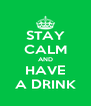 STAY CALM AND HAVE A DRINK - Personalised Poster A4 size