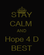 STAY CALM  AND Hope 4 D BEST - Personalised Poster A4 size