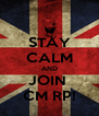 STAY CALM AND JOIN  CM RP! - Personalised Poster A4 size