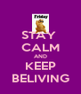 STAY  CALM AND KEEP BELIVING - Personalised Poster A4 size