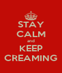 STAY CALM and KEEP CREAMING - Personalised Poster A4 size