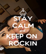 STAY CALM and  KEEP ON  ROCKIN - Personalised Poster A4 size