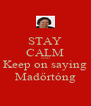 STAY CALM AND Keep on saying Madőrtóng - Personalised Poster A4 size