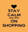 STAY CALM AND KEEP ON SHOPPING - Personalised Poster A4 size