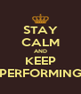 STAY CALM AND KEEP PERFORMING - Personalised Poster A4 size
