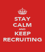 STAY CALM AND KEEP RECRUITING - Personalised Poster A4 size