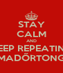 STAY CALM AND KEEP REPEATING MADŐRTONG - Personalised Poster A4 size