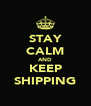 STAY CALM AND KEEP SHIPPING - Personalised Poster A4 size