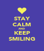 STAY CALM AND KEEP SMILING - Personalised Poster A4 size