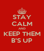 STAY CALM AND KEEP THEM B'S UP - Personalised Poster A4 size