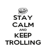 STAY CALM AND KEEP TROLLING - Personalised Poster A4 size