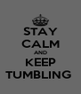 STAY CALM AND KEEP TUMBLING  - Personalised Poster A4 size