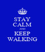 STAY CALM AND KEEP WALKING - Personalised Poster A4 size