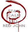 STAY CALM AND KILL RED JOHN - Personalised Poster A4 size