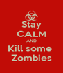 Stay CALM AND Kill some  Zombies - Personalised Poster A4 size