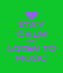 STAY CALM AND LISTEN TO MUSIC - Personalised Poster A4 size