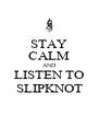 STAY CALM AND LISTEN TO SLIPKNOT - Personalised Poster A4 size