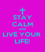 STAY CALM AND LIVE YOUR  LIFE! - Personalised Poster A4 size