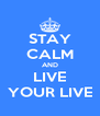STAY CALM AND LIVE YOUR LIVE - Personalised Poster A4 size
