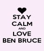 STAY CALM AND LOVE BEN BRUCE - Personalised Poster A4 size