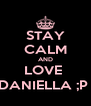STAY CALM AND LOVE  DANIELLA ;P  - Personalised Poster A4 size
