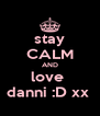 stay CALM AND love  danni :D xx  - Personalised Poster A4 size