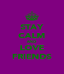 STAY CALM AND LOVE FRIENDS - Personalised Poster A4 size