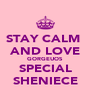 STAY CALM  AND LOVE GORGEUOS SPECIAL SHENIECE - Personalised Poster A4 size