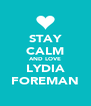 STAY CALM AND LOVE LYDIA FOREMAN - Personalised Poster A4 size