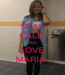 STAY CALM AND LOVE MARIA  - Personalised Poster A4 size